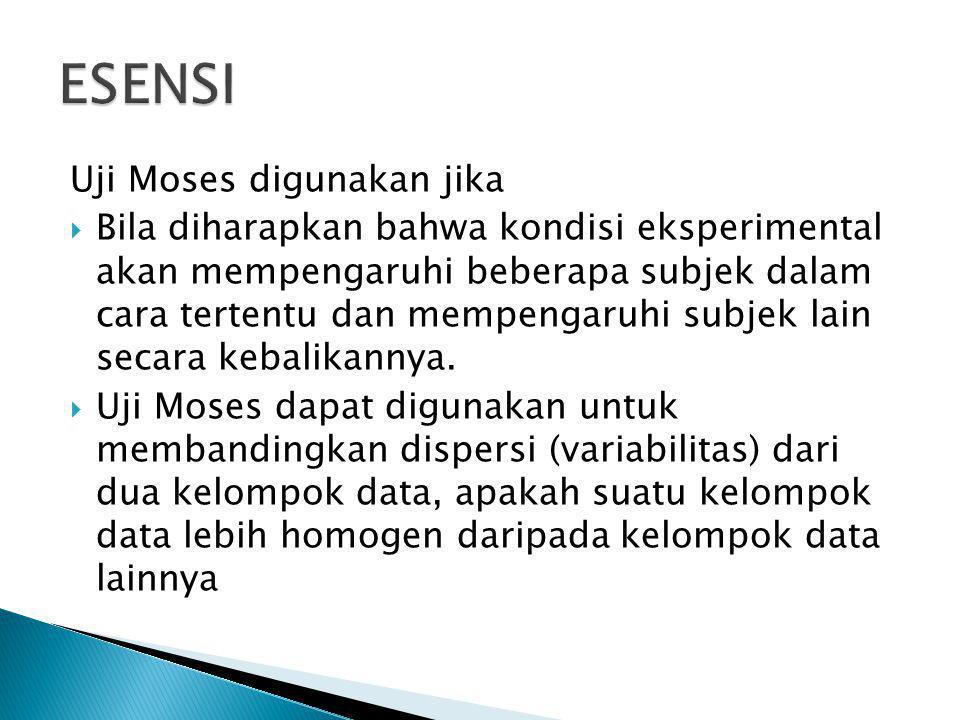 Uji Moses digunakan jika  Bila diharapkan bahwa kondisi eksperimental akan mempengaruhi beberapa subjek dalam cara tertentu dan mempengaruhi subjek l