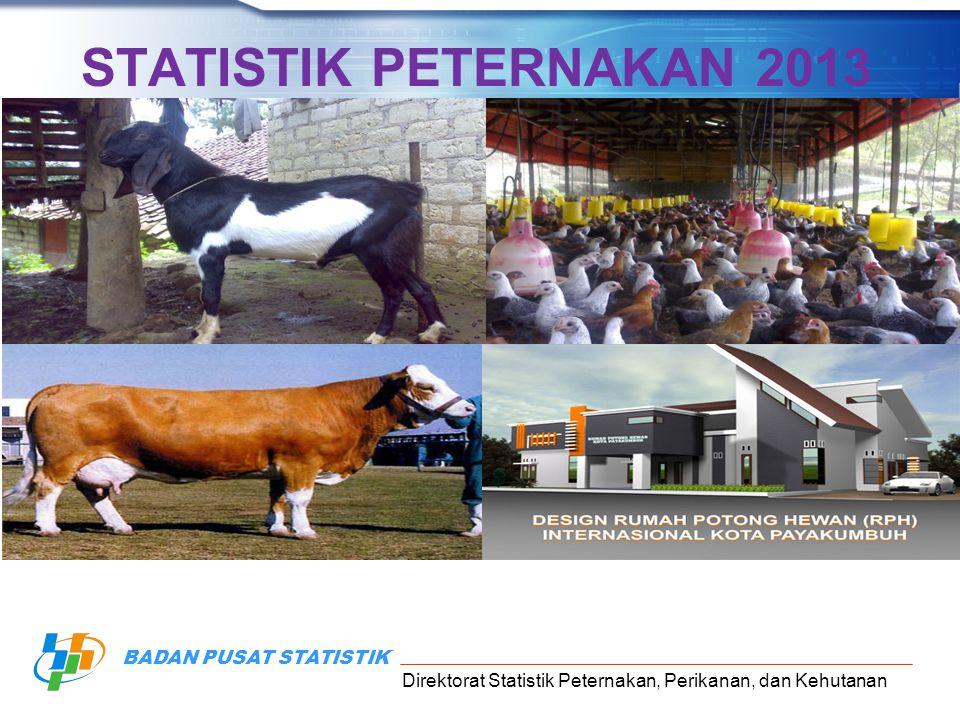 Direktorat Statistik Peternakan, Perikanan, dan Kehutanan BADAN PUSAT STATISTIK STATISTIK PETERNAKAN 2013