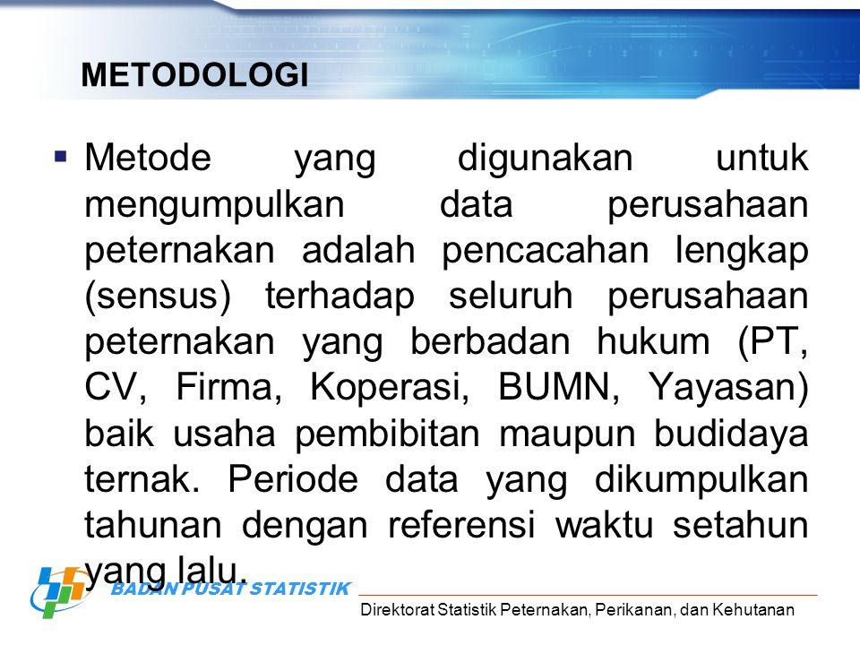 Direktorat Statistik Peternakan, Perikanan, dan Kehutanan BADAN PUSAT STATISTIK METODOLOGI  Metode yang digunakan untuk mengumpulkan data perusahaan