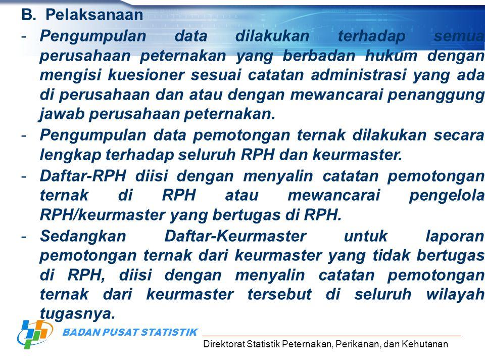 Direktorat Statistik Peternakan, Perikanan, dan Kehutanan BADAN PUSAT STATISTIK B.Pelaksanaan -Pengumpulan data dilakukan terhadap semua perusahaan pe