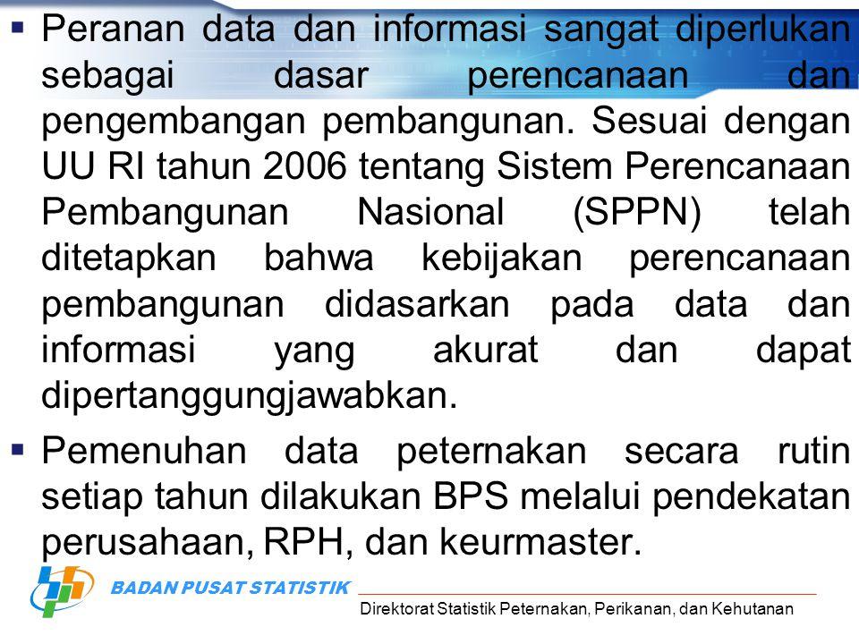 Direktorat Statistik Peternakan, Perikanan, dan Kehutanan BADAN PUSAT STATISTIK  Peranan data dan informasi sangat diperlukan sebagai dasar perencana