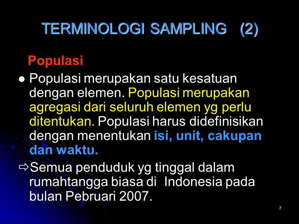 7 TERMINOLOGI SAMPLING (2) Populasi Populasi merupakan satu kesatuan dengan elemen. Populasi merupakan agregasi dari seluruh elemen yg perlu ditentuka