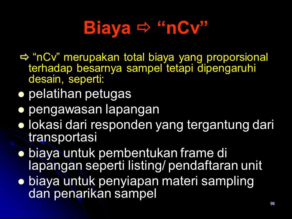 """98 Biaya  """"nCv""""   """"nCv"""" merupakan total biaya yang proporsional terhadap besarnya sampel tetapi dipengaruhi desain, seperti: pelatihan petugas peng"""