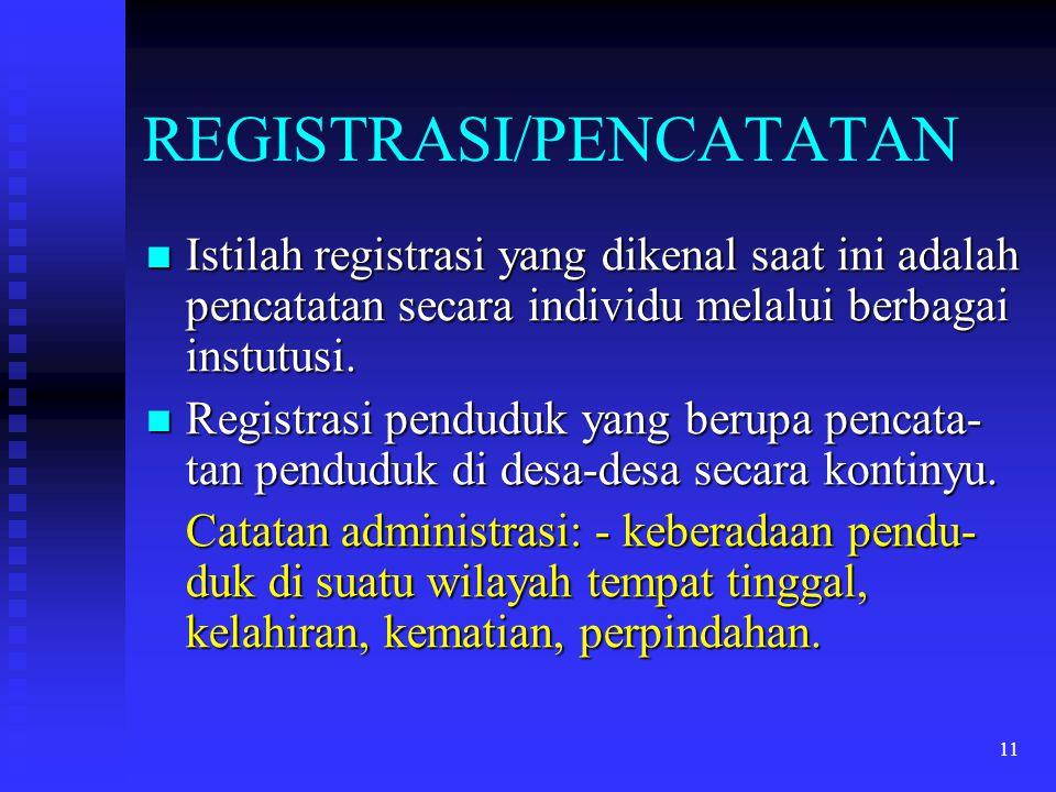 11 REGISTRASI/PENCATATAN Istilah registrasi yang dikenal saat ini adalah pencatatan secara individu melalui berbagai instutusi. Istilah registrasi yan