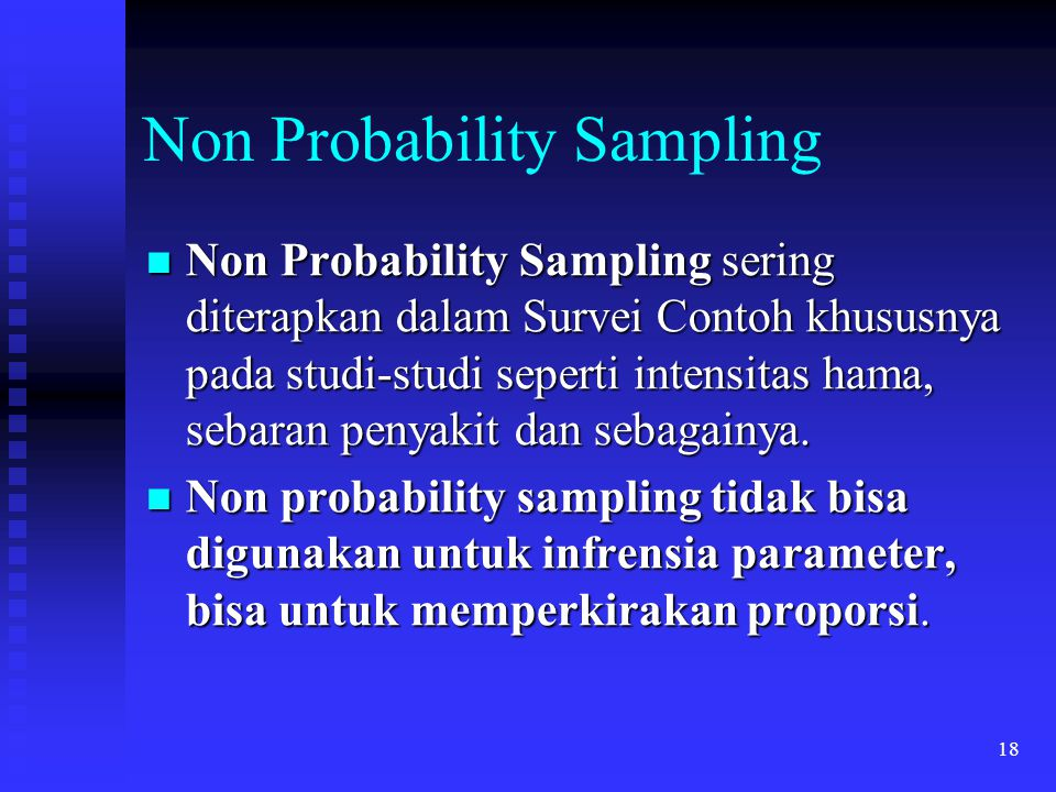 18 Non Probability Sampling Non Probability Sampling sering diterapkan dalam Survei Contoh khususnya pada studi-studi seperti intensitas hama, sebaran