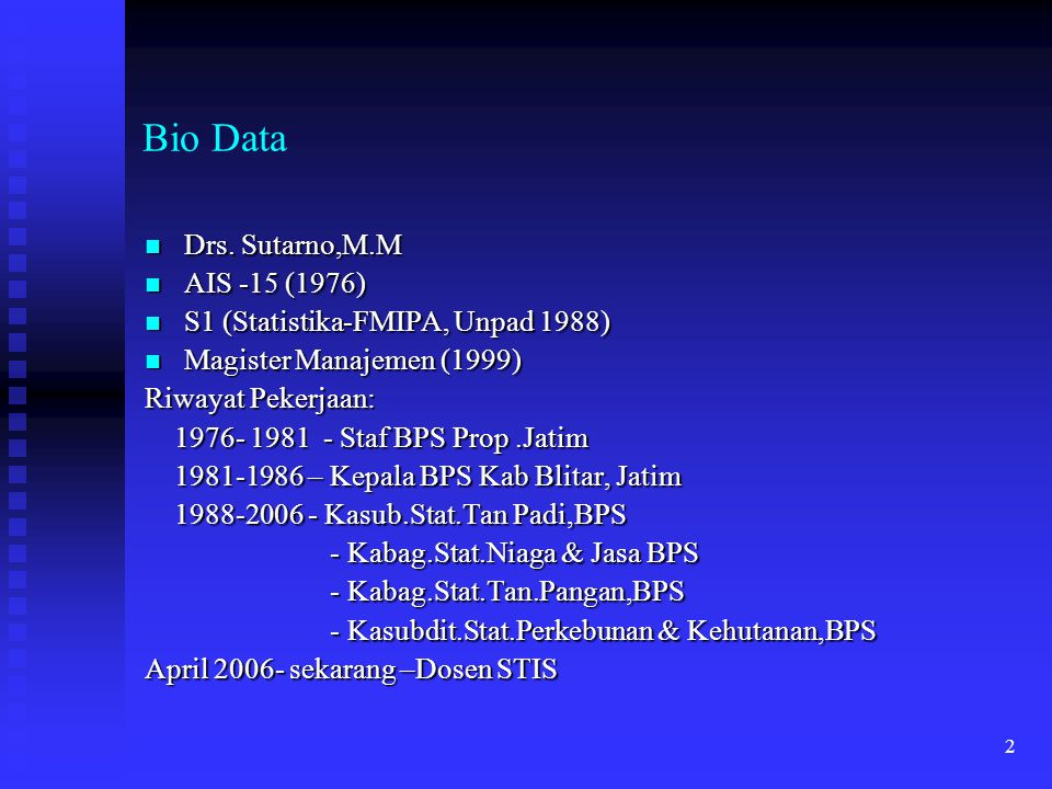 2 Bio Data Drs. Sutarno,M.M Drs. Sutarno,M.M AIS -15 (1976) AIS -15 (1976) S1 (Statistika-FMIPA, Unpad 1988) S1 (Statistika-FMIPA, Unpad 1988) Magiste