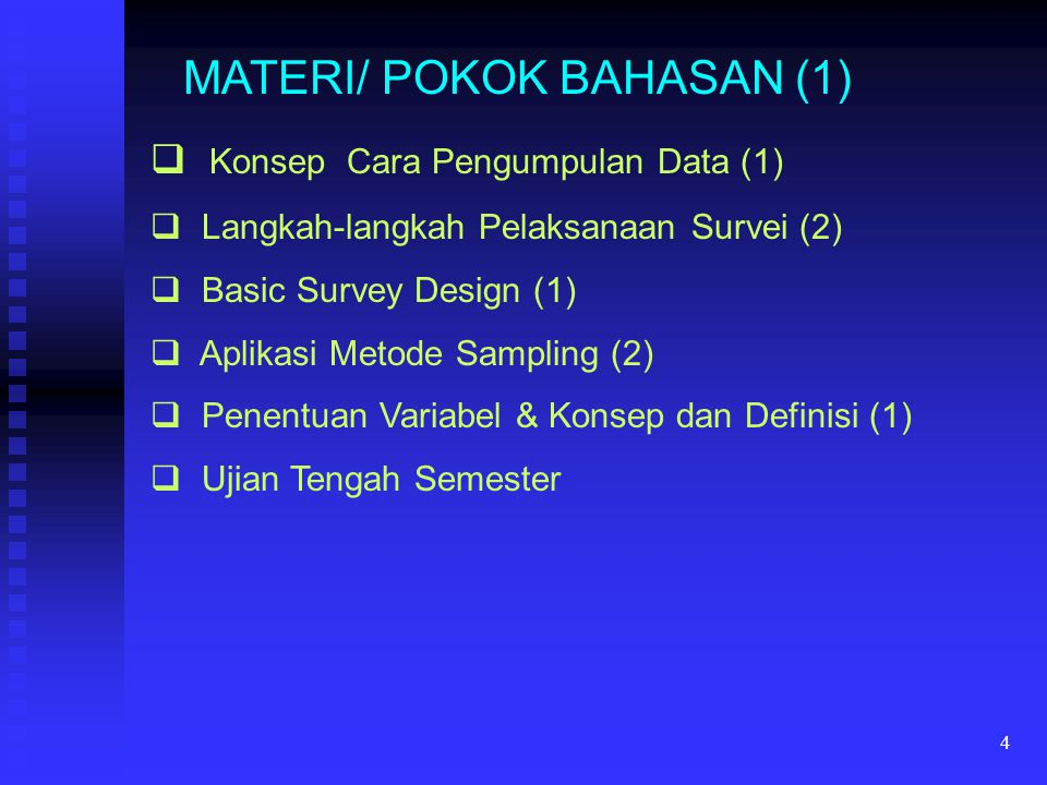4 MATERI/ POKOK BAHASAN (1)  Konsep Cara Pengumpulan Data (1)  Langkah-langkah Pelaksanaan Survei (2)  Basic Survey Design (1)  Aplikasi Metode Sa