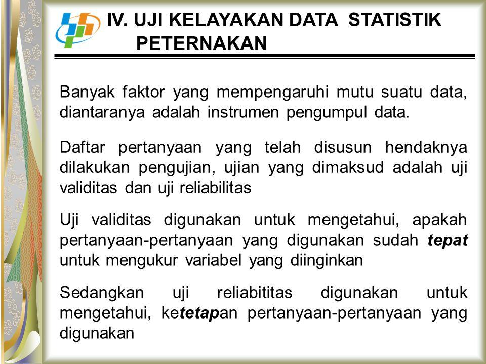 Banyak faktor yang mempengaruhi mutu suatu data, diantaranya adalah instrumen pengumpul data. IV. UJI KELAYAKAN DATA STATISTIK PETERNAKAN Daftar perta