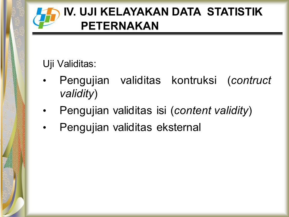 Uji Validitas: Pengujian validitas kontruksi (contruct validity) Pengujian validitas isi (content validity) Pengujian validitas eksternal IV. UJI KELA