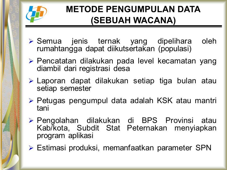  Semua jenis ternak yang dipelihara oleh rumahtangga dapat diikutsertakan (populasi)  Pencatatan dilakukan pada level kecamatan yang diambil dari re