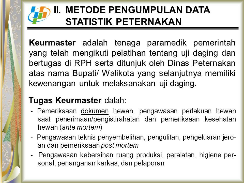 II. METODE PENGUMPULAN DATA STATISTIK PETERNAKAN Keurmaster adalah tenaga paramedik pemerintah yang telah mengikuti pelatihan tentang uji daging dan b
