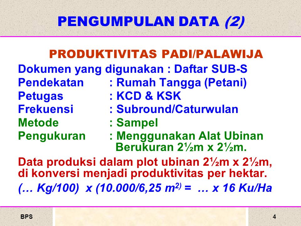 BPS5 Buku Pedoman Pengumpulan dan Pengolahan Data Tanaman Pangan, 2007  Kelancaran pemasukan dokumen SP-PADI dan SP-PALAWIJA serta akurasi isiannya menjadi tanggung jawab Distan Propinsi/Kab/Kota.