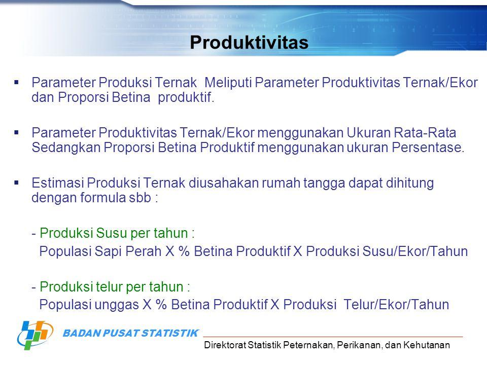 Direktorat Statistik Peternakan, Perikanan, dan Kehutanan BADAN PUSAT STATISTIK Produktivitas  Parameter Produksi Ternak Meliputi Parameter Produktivitas Ternak/Ekor dan Proporsi Betina produktif.