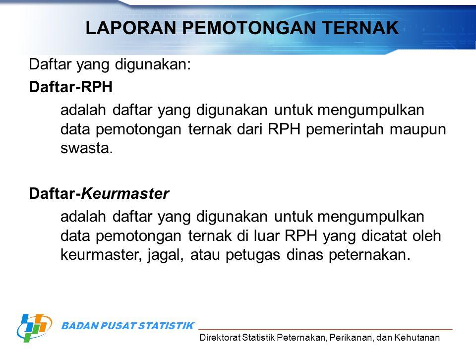 Direktorat Statistik Peternakan, Perikanan, dan Kehutanan BADAN PUSAT STATISTIK RPH dan KEURMASTER Laporan Triwulanan Pemotongan Ternak: Rumah Potong Hewan (RPH) Keurmaster  Rumah Potong Hewan (RPH) yang dicakup adalah seluruh RPH yang ada di Indonesia baik milik pemerintah maupun swasta.