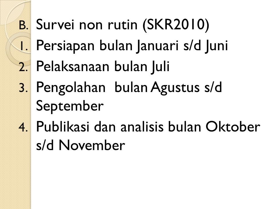 Jadwal kegiatan A.Survei rutin 1. Pengumpulan data → Januari s/d Apri 2.