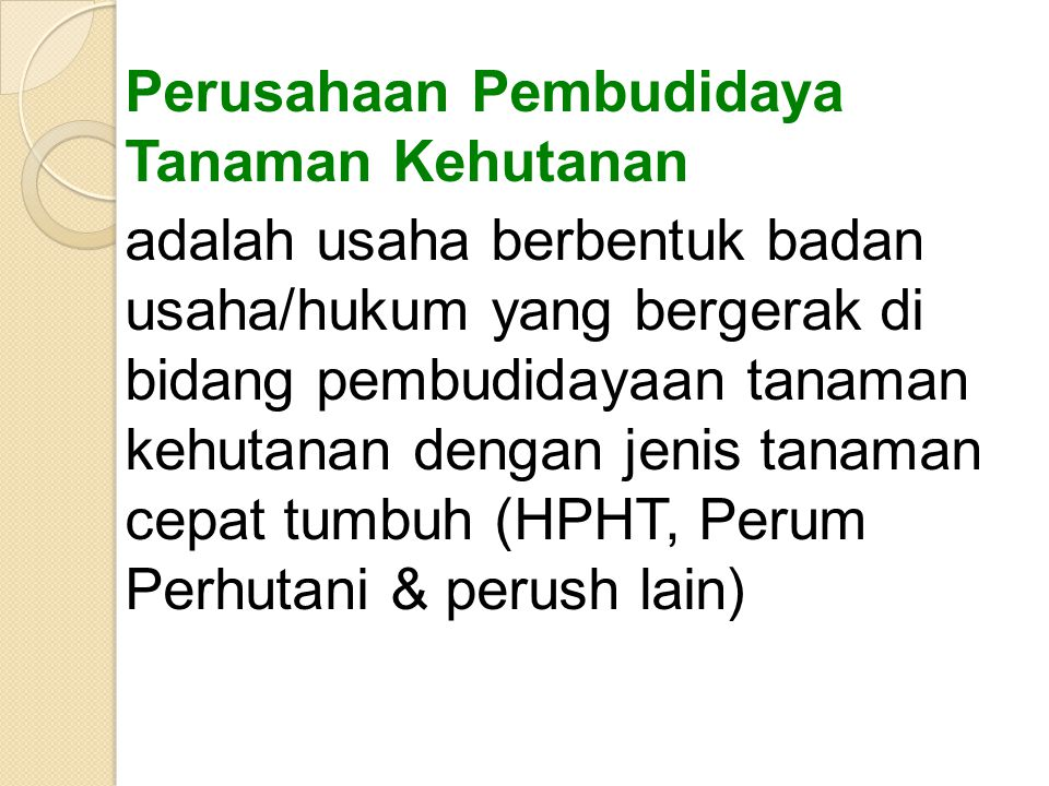 2. Konsep dan definisi Perusahaan HPH adalah usaha berbentuk Badan Hukum yang bergerak di bidang pengambilan hasil hutan. Kegiatan perush HPH meliputi
