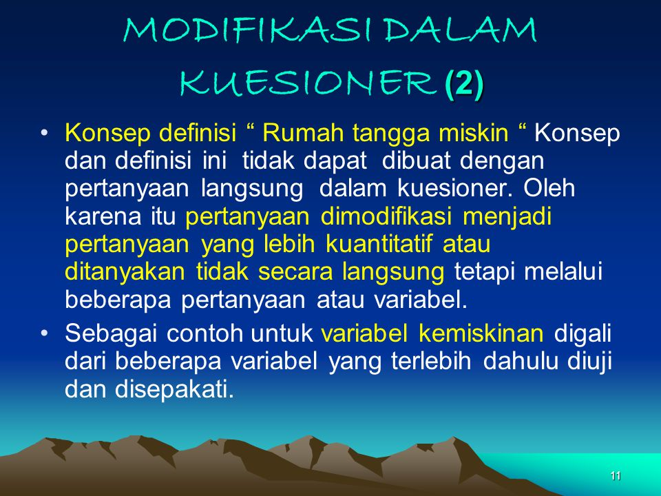 11 (2) MODIFIKASI DALAM KUESIONER (2) Konsep definisi Rumah tangga miskin Konsep dan definisi ini tidak dapat dibuat dengan pertanyaan langsung dalam kuesioner.