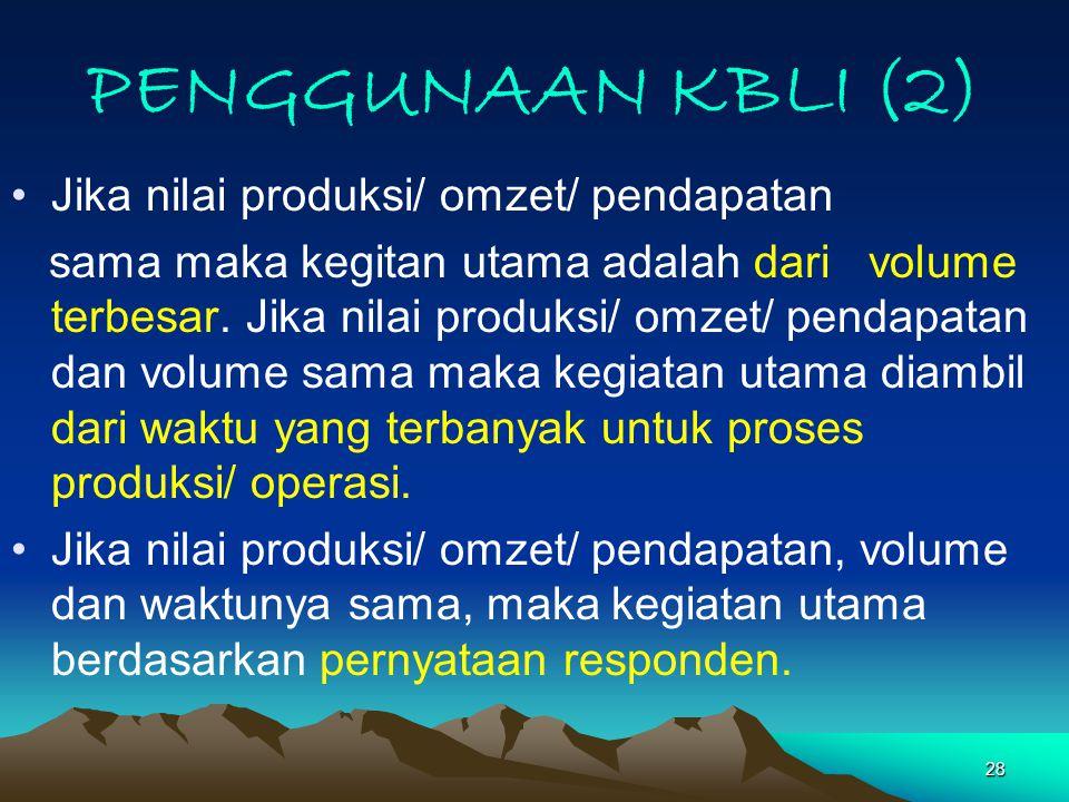 28 PENGGUNAAN KBLI (2) Jika nilai produksi/ omzet/ pendapatan sama maka kegitan utama adalah dari volume terbesar.