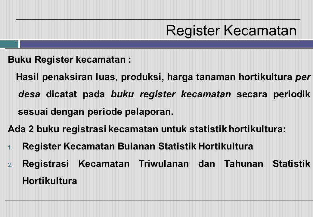 Register Kecamatan Buku Register kecamatan : Hasil penaksiran luas, produksi, harga tanaman hortikultura per desa dicatat pada buku register kecamatan