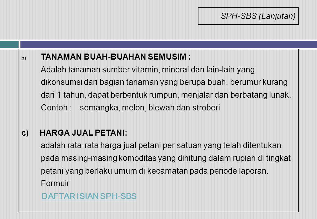 SPH-SBS (Lanjutan) b) TANAMAN BUAH-BUAHAN SEMUSIM : Adalah tanaman sumber vitamin, mineral dan lain-lain yang dikonsumsi dari bagian tanaman yang beru