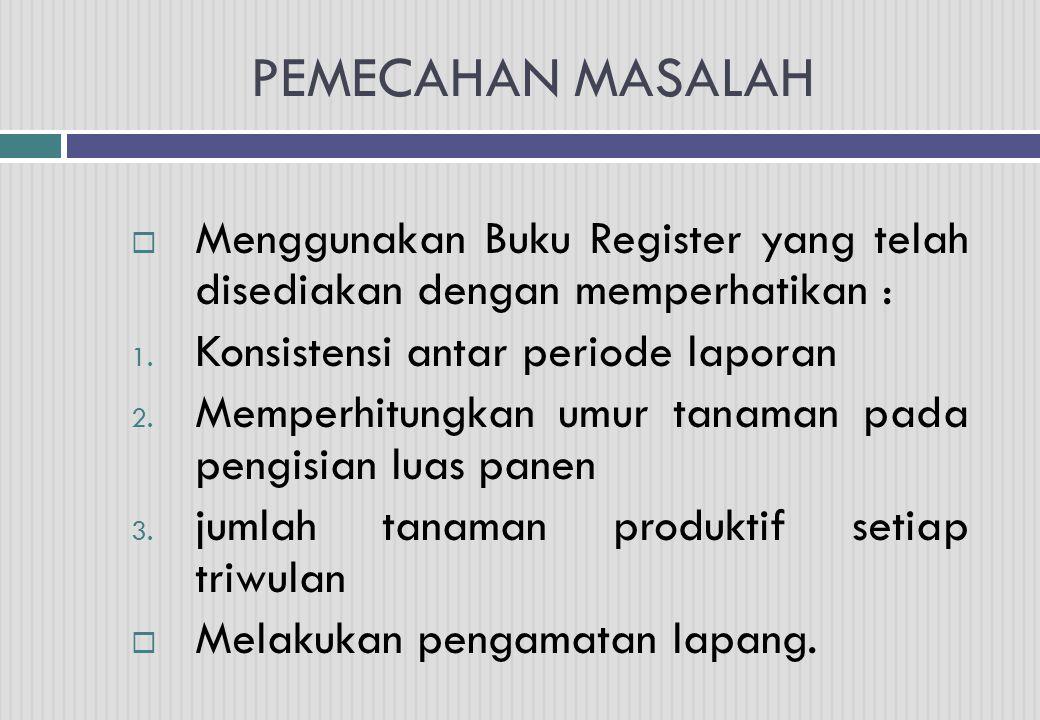 PEMECAHAN MASALAH  Menggunakan Buku Register yang telah disediakan dengan memperhatikan : 1. Konsistensi antar periode laporan 2. Memperhitungkan umu