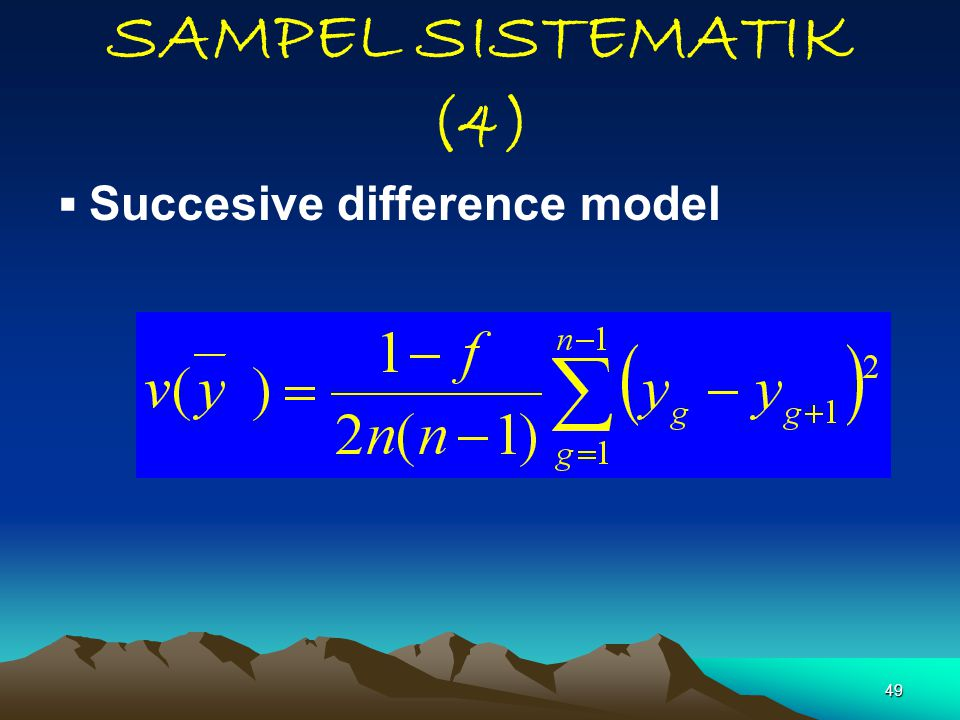 49 SAMPEL SISTEMATIK (4)  Succesive difference model