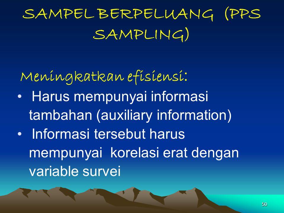 50 SAMPEL BERPELUANG (PPS SAMPLING) Meningkatkan efisiensi : Harus mempunyai informasi tambahan (auxiliary information) Informasi tersebut harus mempu