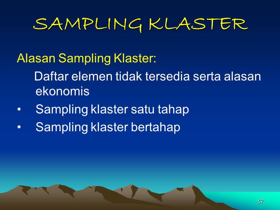 57 SAMPLING KLASTER Alasan Sampling Klaster: Daftar elemen tidak tersedia serta alasan ekonomis Sampling klaster satu tahap Sampling klaster bertahap