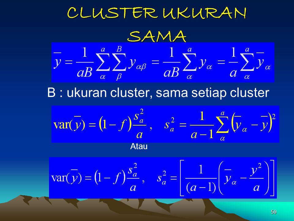 59 CLUSTER UKURAN SAMA B : ukuran cluster, sama setiap cluster Atau