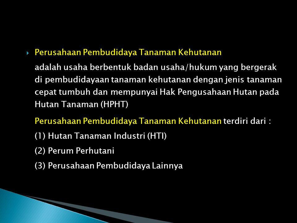 (1)Perusahaan Hutan Tanaman Industri (HTI)/ HPHT adalah perusahaan yang mengelola hutan yang dibangun dalam rangka meningkatkan potensi dan kualitas hutan produksi dengan menerapkan silvikultur intensif untuk memenuhi bahan baku industri hasil hutan.