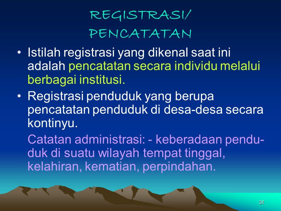 31 REGISTRASI/ PENCATATAN Istilah registrasi yang dikenal saat ini adalah pencatatan secara individu melalui berbagai institusi.