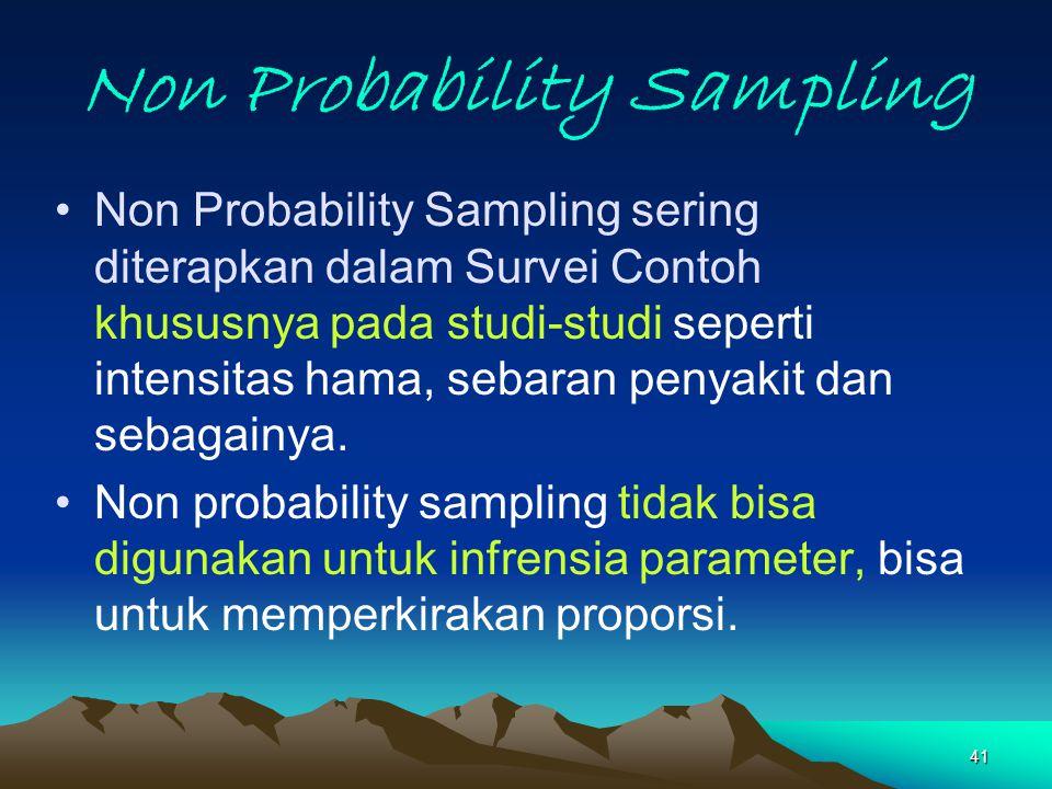 41 Non Probability Sampling Non Probability Sampling sering diterapkan dalam Survei Contoh khususnya pada studi-studi seperti intensitas hama, sebaran penyakit dan sebagainya.