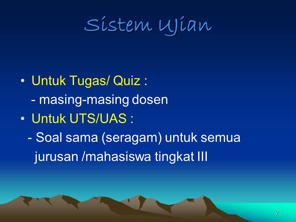 7 Sistem UJian Untuk Tugas/ Quiz : - masing-masing dosen Untuk UTS/UAS : - Soal sama (seragam) untuk semua jurusan /mahasiswa tingkat III