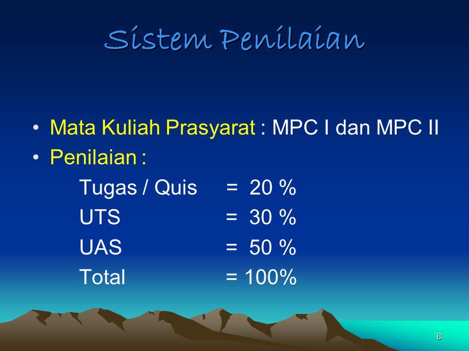 8 Sistem Penilaian Mata Kuliah Prasyarat : MPC I dan MPC II Penilaian : Tugas / Quis = 20 % UTS = 30 % UAS = 50 % Total = 100%