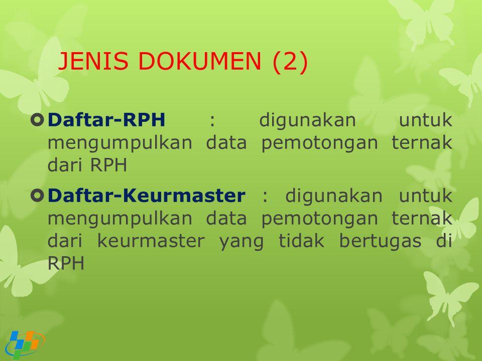 JENIS DOKUMEN (2)  Daftar-RPH : digunakan untuk mengumpulkan data pemotongan ternak dari RPH  Daftar-Keurmaster : digunakan untuk mengumpulkan data