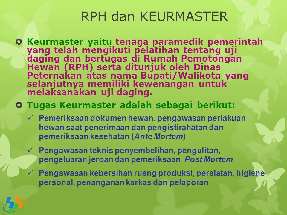 RPH dan KEURMASTER  Keurmaster yaitu tenaga paramedik pemerintah yang telah mengikuti pelatihan tentang uji daging dan bertugas di Rumah Pemotongan H