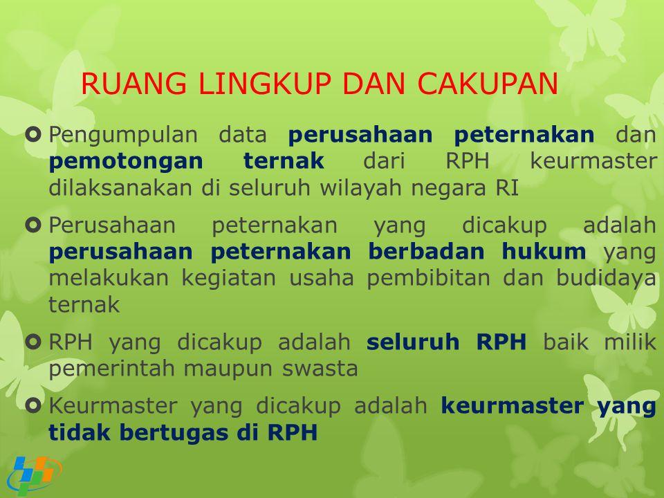 RUANG LINGKUP DAN CAKUPAN  Pengumpulan data perusahaan peternakan dan pemotongan ternak dari RPH keurmaster dilaksanakan di seluruh wilayah negara RI