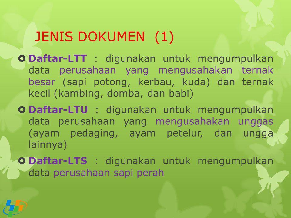 JENIS DOKUMEN (1)  Daftar-LTT : digunakan untuk mengumpulkan data perusahaan yang mengusahakan ternak besar (sapi potong, kerbau, kuda) dan ternak ke