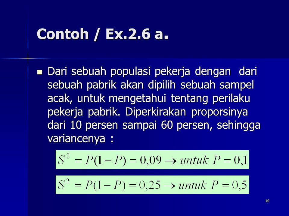 10 Contoh / Ex.2.6 a. Dari sebuah populasi pekerja dengan dari sebuah pabrik akan dipilih sebuah sampel acak, untuk mengetahui tentang perilaku pekerj