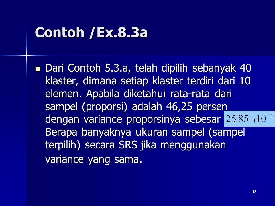 13 Contoh /Ex.8.3a Dari Contoh 5.3.a, telah dipilih sebanyak 40 klaster, dimana setiap klaster terdiri dari 10 elemen. Apabila diketahui rata-rata dar