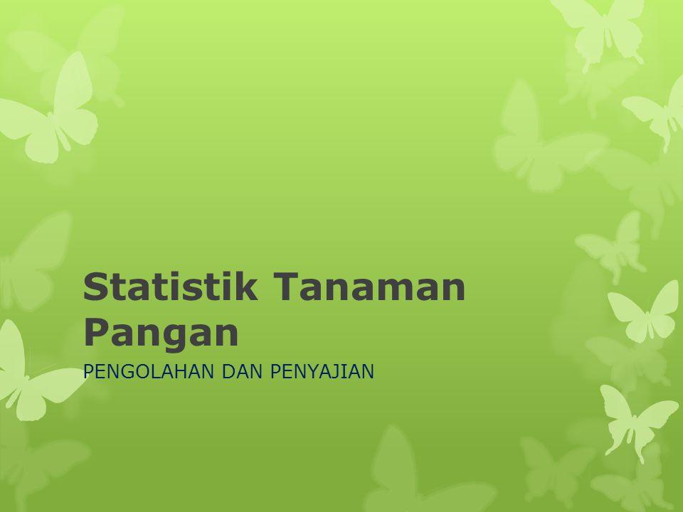 Statistik Tanaman Pangan PENGOLAHAN DAN PENYAJIAN