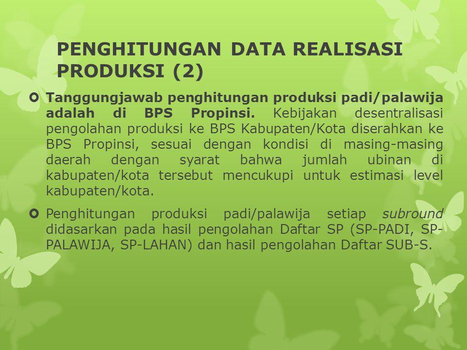 PENGHITUNGAN DATA REALISASI PRODUKSI (2)  Tanggungjawab penghitungan produksi padi/palawija adalah di BPS Propinsi. Kebijakan desentralisasi pengolah