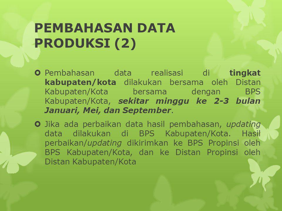 PEMBAHASAN DATA PRODUKSI (2)  Pembahasan data realisasi di tingkat kabupaten/kota dilakukan bersama oleh Distan Kabupaten/Kota bersama dengan BPS Kabupaten/Kota, sekitar minggu ke 2-3 bulan Januari, Mei, dan September.