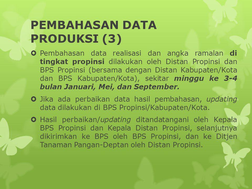 PEMBAHASAN DATA PRODUKSI (3)  Pembahasan data realisasi dan angka ramalan di tingkat propinsi dilakukan oleh Distan Propinsi dan BPS Propinsi (bersama dengan Distan Kabupaten/Kota dan BPS Kabupaten/Kota), sekitar minggu ke 3-4 bulan Januari, Mei, dan September.