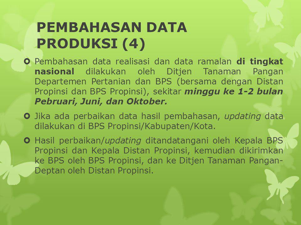 PEMBAHASAN DATA PRODUKSI (4)  Pembahasan data realisasi dan data ramalan di tingkat nasional dilakukan oleh Ditjen Tanaman Pangan Departemen Pertanian dan BPS (bersama dengan Distan Propinsi dan BPS Propinsi), sekitar minggu ke 1-2 bulan Pebruari, Juni, dan Oktober.