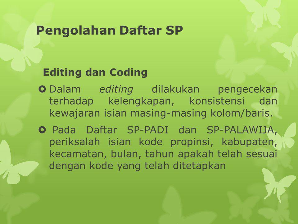 Pengolahan Daftar SP Editing dan Coding  Dalam editing dilakukan pengecekan terhadap kelengkapan, konsistensi dan kewajaran isian masing-masing kolom/baris.