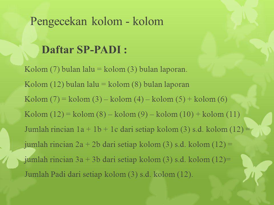 Pengecekan kolom - kolom Daftar SP-PADI : Kolom (7) bulan lalu = kolom (3) bulan laporan. Kolom (12) bulan lalu = kolom (8) bulan laporan Kolom (7) =