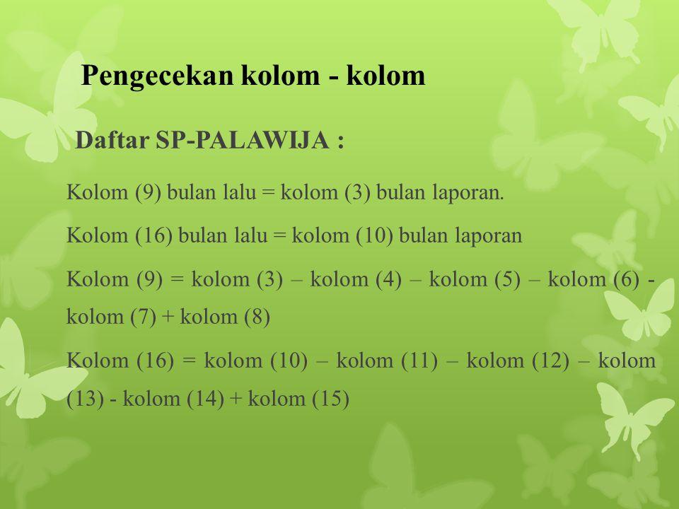 Pengecekan kolom - kolom Daftar SP-PALAWIJA : Kolom (9) bulan lalu = kolom (3) bulan laporan. Kolom (16) bulan lalu = kolom (10) bulan laporan Kolom (