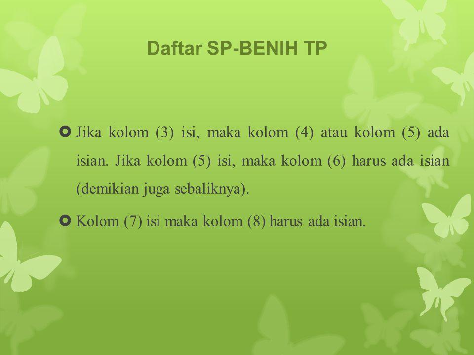 Daftar SP-BENIH TP  Jika kolom (3) isi, maka kolom (4) atau kolom (5) ada isian. Jika kolom (5) isi, maka kolom (6) harus ada isian (demikian juga se