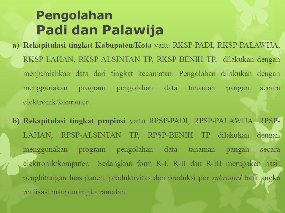 Pengolahan Padi dan Palawija a)Rekapitulasi tingkat Kabupaten/Kota yaitu RKSP-PADI, RKSP-PALAWIJA, RKSP-LAHAN, RKSP-ALSINTAN TP, RKSP-BENIH TP, dilakukan dengan menjumlahkan data dari tingkat kecamatan.